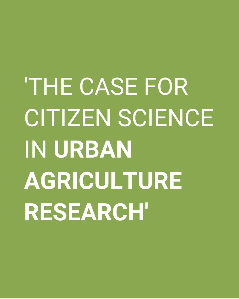 'The case for citizen science in urban agriculture research'